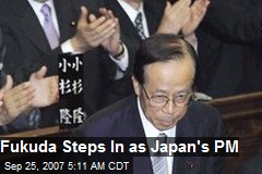 Fukuda Steps In as Japan's PM