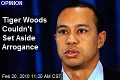 Tiger Woods Couldn't Set Aside Arrogance