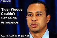 Tiger Woods Couldn't Set Aside Arrogance