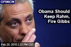 Obama Should Keep Rahm, Fire Gibbs