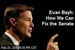 Evan Bayh: How We Can Fix the Senate