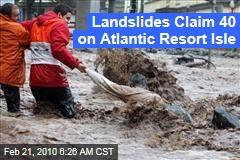Landslides Claim 40 on Atlantic Resort Isle