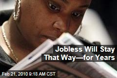 Jobless Will Stay That Way—for Years