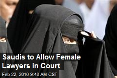 Saudis to Allow Female Lawyers in Court