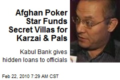 Afghan Poker Star Funds Secret Villas for Karzai & Pals