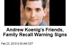 Andrew Koenig's Friends, Family Recall Warning Signs
