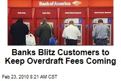Banks Blitz Customers to Keep Overdraft Fees Coming