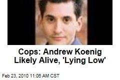 Cops: Andrew Koenig Likely Alive, 'Lying Low'