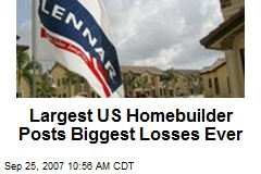 Largest US Homebuilder Posts Biggest Losses Ever