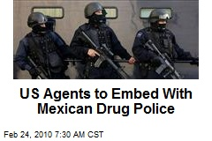 US Agents to Embed With Mexican Drug Police