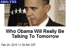 Who Obama Will Really Be Talking To Tomorrow