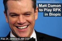 Matt Damon to Play RFK in Biopic