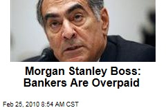 Morgan Stanley Boss: Bankers Are Overpaid