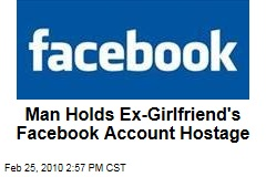 Man Holds Ex-Girlfriend's Facebook Account Hostage