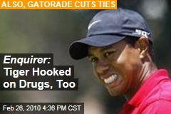 Enquirer: Tiger Hooked on Drugs, Too