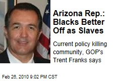 Arizona Rep.: Blacks Better Off as Slaves