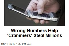 Wrong Numbers Help 'Crammers' Steal Millions