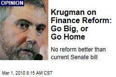 Krugman on Finance Reform: Go Big, or Go Home