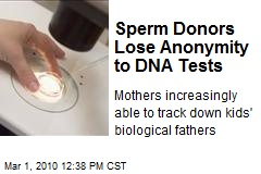 Sperm Donors Lose Anonymity to DNA Tests