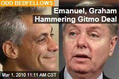 Emanuel, Graham Hammering Gitmo Deal