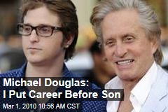 Michael Douglas: I Put Career Before Son