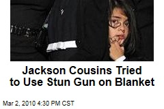 Jackson Cousins Tried to Use Stun Gun on Blanket