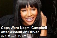 Cops Want Naomi Campbell After Assault on Driver