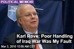 Karl Rove: Poor Handling of Iraq War Was My Fault