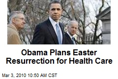 Obama Plans Easter Resurrection for Health Care