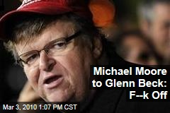 Michael Moore to Glenn Beck: F--k Off