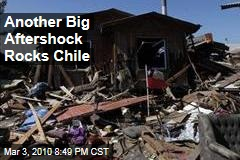 Another Big Aftershock Rocks Chile