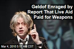 Geldof Enraged by Report That Live Aid Paid for Weapons