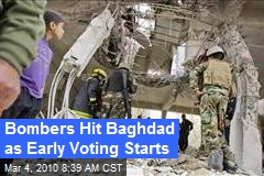 Bombers Hit Baghdad as Early Voting Starts