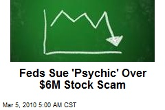 Feds Sue 'Psychic' Over $6M Stock Scam