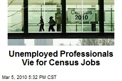 Unemployed Professionals Vie for Census Jobs