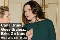 Carla Bruni Goes Braless, Brits Go Nuts