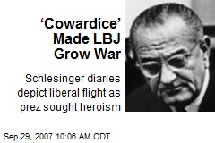 'Cowardice' Made LBJ Grow War