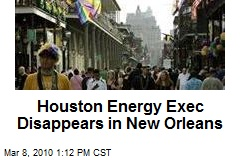 Houston Energy Exec Disappears in New Orleans