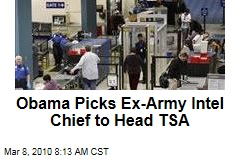 Obama Picks Ex-Army Intel Chief to Head TSA