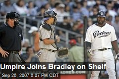 Umpire Joins Bradley on Shelf