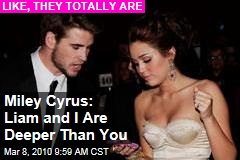 Miley Cyrus: Liam and I Are Deeper Than You
