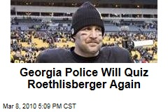 Georgia Police Will Quiz Roethlisberger Again