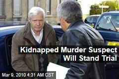 Kidnapped Murder Suspect Will Stand Trial