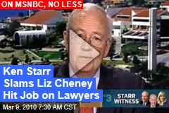 Ken Starr Slams Liz Cheney Hit Job on Lawyers