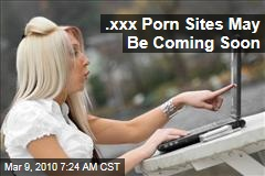 .xxx Porn Sites May Be Coming Soon