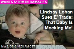 Lindsay Lohan Sues E*Trade: That Baby Is Mocking Me!