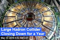 Large Hadron Collider Closing Down for a Year