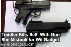 Toddler Kills Self With Gun She Mistook for Wii Gadget