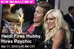 Heidi Fires Hubby, Hires Psychic