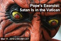 Pope's Exorcist: Satan Is in the Vatican